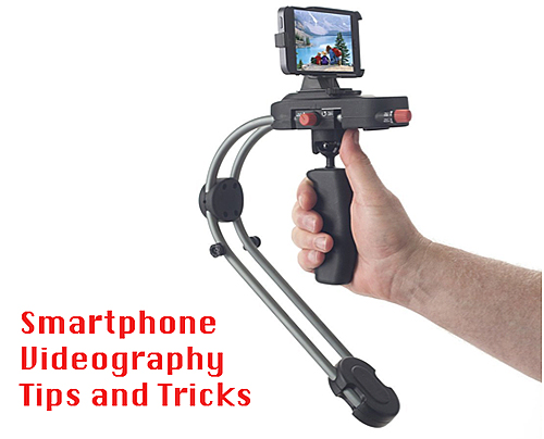 Smartphone Videography Tips and Tricks
